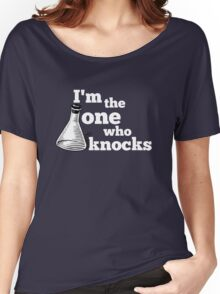 I'm the one who knocks Women's Relaxed Fit T-Shirt