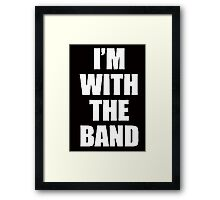 I'M WITH THE BAND Framed Print