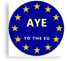 Aye to the EU - Enough With The UK! Canvas Print