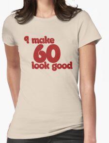 I make 60 look good T-Shirt
