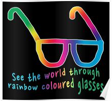 See the world through rainbow coloured glasses Poster