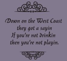 Down on the West Coast they got a sayin If youre not drinkin then youre not playin by Tia Knight