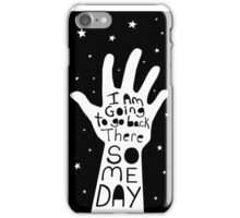 I'm Going To Go Back There Someday iPhone Case/Skin