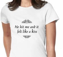 He hit me and it felt like a kiss Womens Fitted T-Shirt