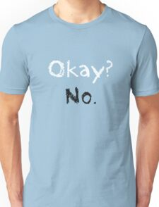 Okay? No. Unisex T-Shirt