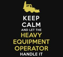Keep Calm - Heavy Equipment Operator! by onyxdesigns