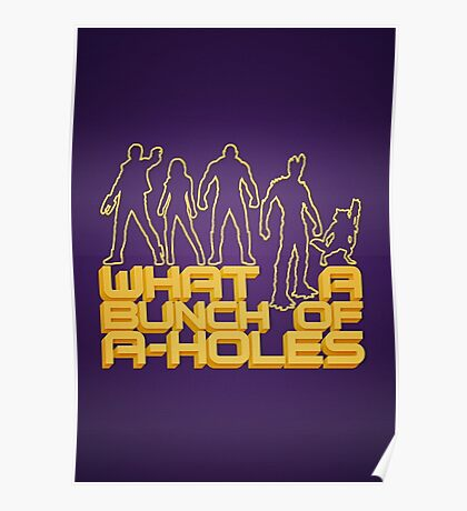 what a bunch of a-holes Poster