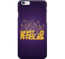 what a bunch of a-holes iPhone Case/Skin