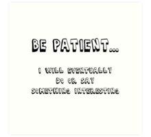 Be Patient Art Print