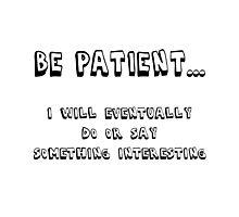 Be Patient Photographic Print