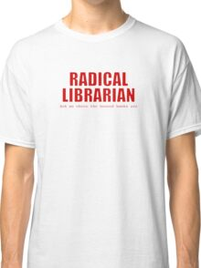 Radical Librarian (Red) Classic T-Shirt