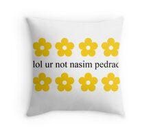 lol ur not nasim pedrad Throw Pillow