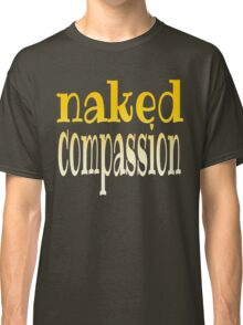 naked compassion Classic T-Shirt