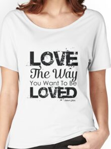 Love the way you want to be loved Women's Relaxed Fit T-Shirt
