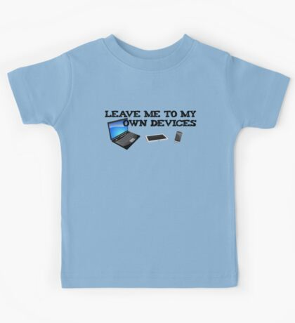 Leave me to my own devices Kids Tee