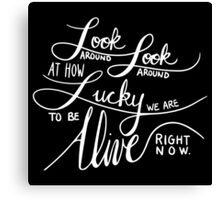 Look Around At How Lucky We Are To Be Alive Right Now - White on Black Canvas Print