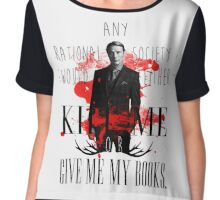 Hannibal - Kill me or give my books Chiffon Top