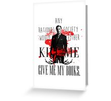 Hannibal - Kill me or give my books Greeting Card