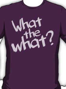 What the what? T-Shirt