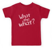 What the what? Kids Tee