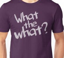 What the what? Unisex T-Shirt