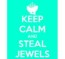 Keep Calm and Steal Jewels Photographic Print