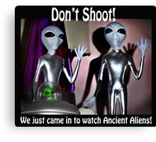We Just Came in to Watch Ancient Aliens! (w/text) Canvas Print