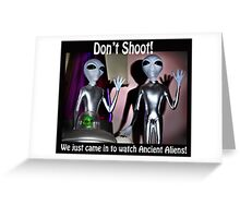 We Just Came in to Watch Ancient Aliens! (w/text) Greeting Card