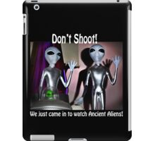 We Just Came in to Watch Ancient Aliens! (w/text) iPad Case/Skin