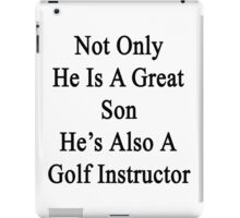 Not Only He Is A Great Son He's Also A Golf Instructor iPad Case/Skin