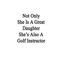Not Only She Is A Great Daughter She's Also A Golf Instructor  by supernova23
