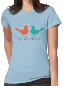 Put a Bird On It. Womens Fitted T-Shirt