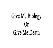 Give Me Biology Or Give Me Death  by supernova23