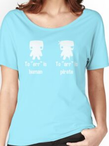 "To ""err"" is human... To ""arr"" is pirate! Women's Relaxed Fit T-Shirt"