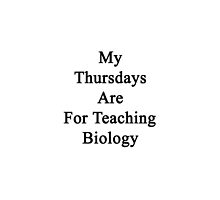 My Thursdays Are For Teaching Biology by supernova23