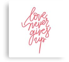 Love Never Gives Up Canvas Print