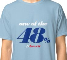 One of the 48% [Brexit Special] Classic T-Shirt