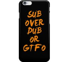Sub Over Db or GTFO iPhone Case/Skin