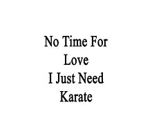 No Time For Love I Just Need Karate by supernova23