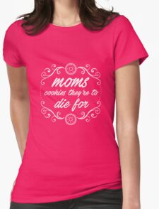 Mom's cookies they're to die for cool mum funny t-shirt Womens Fitted T-Shirt
