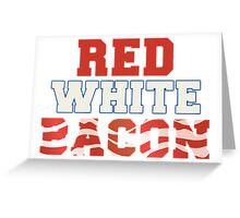Red, White & Bacon Greeting Card