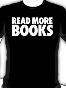 Cool 'Read More Books' T-Shirt T-Shirt
