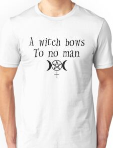 A witch bows to no man. Unisex T-Shirt