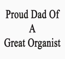 Proud Dad Of A Great Organist  by supernova23