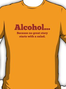 Alcohol... Because no great story starts with a salad. T-Shirt