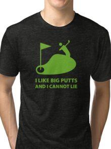 I Like Big Putts And I Cannot Lie Tri-blend T-Shirt