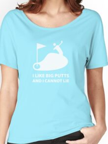 I Like Big Putts And I Cannot Lie Women's Relaxed Fit T-Shirt