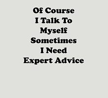 Of Course I Talk To Myself Sometimes I Need Expert Advice Unisex T-Shirt