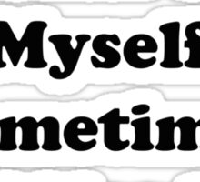 Of Course I Talk To Myself Sometimes I Need Expert Advice Sticker