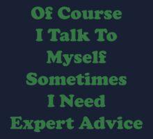 Of Course I Talk To Myself Sometimes I Need Expert Advice Kids Tee